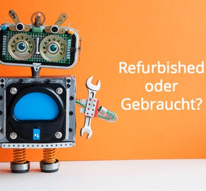 Was ist der Unterschied zwischen Refurbished und Gebraucht?